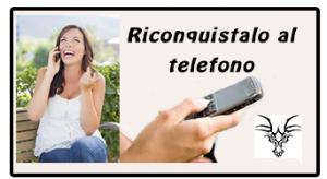 riconquistare un uomo per telefono
